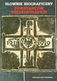Słownik biograficzny powstańców wielkopolskich 1918-1919 - okładka książki