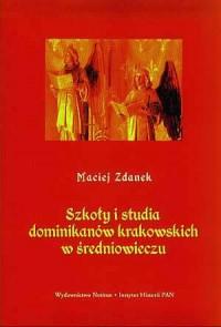 Szkoły i studia dominikanów krakowskich w średniowieczu - okładka książki