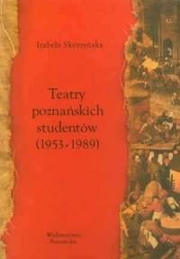 Teatry poznańskich studentów (1953-1989). Konteksty. Historie. Interpretacje - okładka książki
