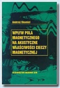 Wpływ pola magnetycznego na akustyczne właściwości cieczy magnetycznej - okładka książki