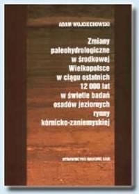 Zmiany paleohydrologiczne w środkowej Wielkopolsce w ciągu 12 000 lat w świetle badań osadów jeziornych rynny kórnicko-zaniemyskiej - okładka książki