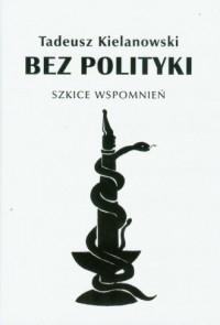 Bez polityki. Szkice wspomnień - okładka książki