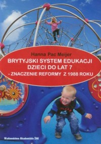 Brytyjski system edukacji dzieci do lat 7. Znaczenie reformy z 1988 roku - okładka książki