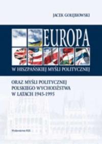 Europa w hiszpańskiej myśli politycznej oraz myśli politycznej polskiego wychodźstwa w latach 1945-1995 - okładka książki