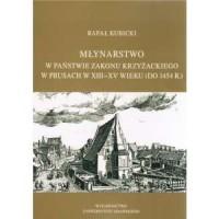 Młynarstwo w państwie zakonu krzyżackiego w Prusach w XIII-XV wieku (do 1454 r.)? - okładka książki