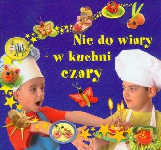 Nie do wiary - w kuchni czary - okładka książki