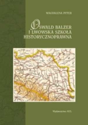 Oswald Balzer i lwowska szkoła - okładka książki
