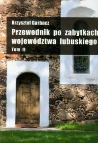 Przewodnik po zabytkach województwa lubuskiego. Tom 2 - okładka książki