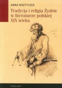 Tradycja i religia Żydów w literaturze polskiej XIX wieku - okładka książki
