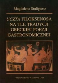 Uczta Filoksenosa na tle tradycji greckiej poezji gastronomicznej - okładka książki