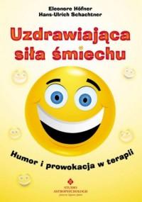 Uzdrawiająca siła śmiechu. Humor i prowokacja w terapii - okładka książki