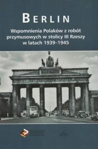 Berlin. Wspomnienia Polaków z robót - okładka książki