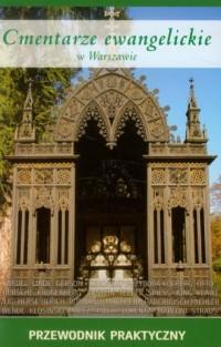 Cmentarze ewangelickie w Warszawie. Przewodnik praktyczny - okładka książki