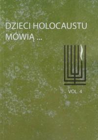 Dzieci Holocaustu mówią. Tom 4 - okładka książki
