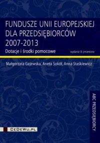 Fundusze Unii Europejskiej dla przedsiębiorców 2007-2013 - okładka książki
