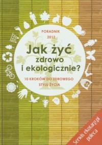 Jak żyć zdrowo i ekologicznie. 10 kroków do zdrowego stylu życia - okładka książki