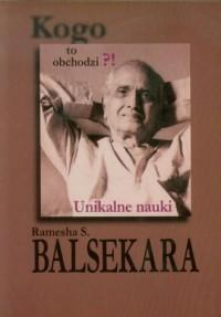 Kogo to obchodzi? Unikalne nauki Ramesha S. Balsekara - okładka książki