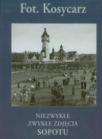 Kosycarz. Niezwykłe zwykłe zdjęcia Sopotu - okładka książki