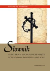 Słownik lubelskich i podlaskich księży uczestników powstania 1863 roku - okładka książki