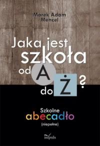 Jaka jest szkoła od A do Ż? Szkolne abecadło (niepełne) - okładka książki