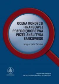 Ocena kondycji finansowej przedsiębiorstwa przez analityka bankowego - okładka książki