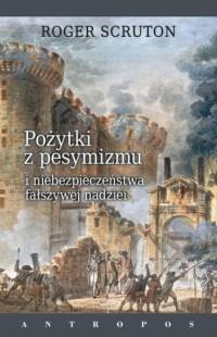 Pożytki z pesymizmu i niebezpieczeństwa - okładka książki