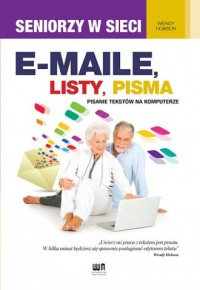 E-maile, listy, pisma. Pisanie tekstów na komputerze. Seniorzy w sieci - okładka książki