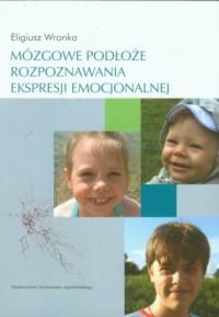 Mózgowe podłoże rozpoznawania ekspresji emocjonalnej - okładka książki