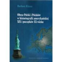 Obraz Polski i Polaków w historiografii amerykańskiej XIX i początków XX wieku? - okładka książki