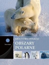 Obszary polarne. Seria: Królestwo zwierząt - okładka książki