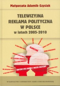 Telewizyjna reklama polityczna w Polsce w latach 2005-2010 - okładka książki