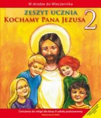 W drodze do Wieczernika. Kochamy Pana Jezusa. Klasa 2. Szkoła podstawowa. Zeszyt ucznia - okładka podręcznika