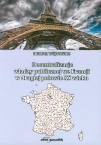 Decentralizacja władzy publicznej we Francji w drugiej połowie XX wieku - okładka książki