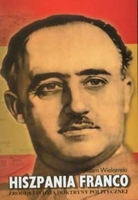 Hiszpania Franco. Źródła i istota doktryny politycznej - okładka książki
