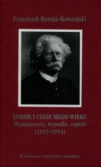 Ludzie i czasy mego wieku. Wspomnienia, wypadki, zapiski (1892-1914) - okładka książki