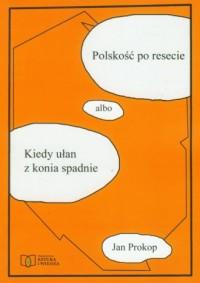 Polska po resecie albo Kiedy ułan z konia spadnie - okładka książki