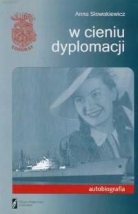 W cieniu dyplomacji. Autobiografia - okładka książki