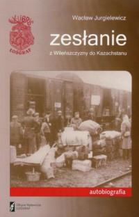 Zesłanie z Wileńszczyzny do Kazachstanu - okładka książki