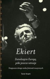 Zwiedzajcie Europę póki jeszcze istnieje. Pożegnanie złotego wieku festiwali muzycznych - okładka książki