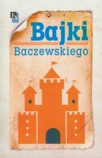 Bajki Baczewskiego - okładka książki