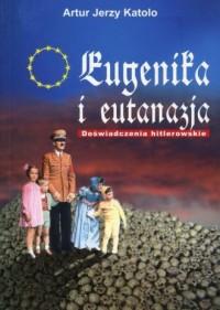 Eugenika i eutanazja. Doświadczenia hitlerowskie - okładka książki