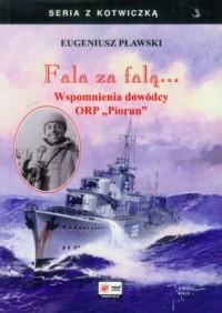 Fala za falą... Wspomnienia dowódcy OPR Piorun - okładka książki
