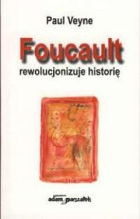 Foucault rewolucjonizuje historię - okładka książki