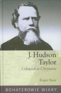 J. Hudson Taylor. Człowiek w Chrystusie. Seria: Bohaterowie wiary - okładka książki