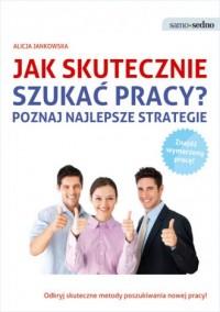 Jak skutecznie szukać pracy? Poznaj najlepsze strategie - okładka książki