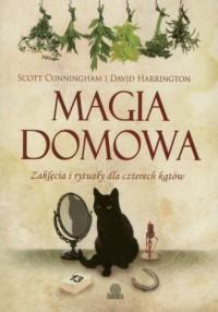 Magia domowa. Zaklęcia i rytuały dla czterech kątów - okładka książki