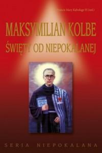 Maksymilian Kolbe. Święty od Niepokalanej. Seria niepokalana - okładka książki