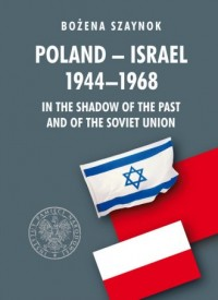 Poland-Israel 1944-1968 In the Shadow of the Past and of the Soviet Union - okładka książki
