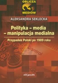 Polityka - media - manipulacja medialna - okładka książki