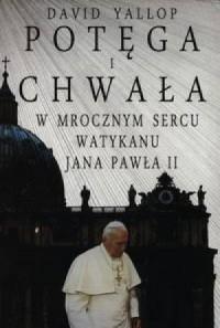Potęga i chwała. W mrocznym sercu Watykanu Jana Pawła II - okładka książki